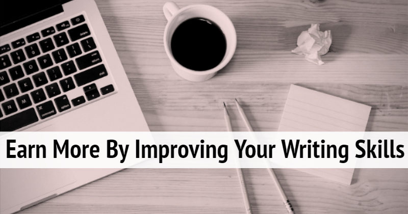 Earn More By Improving Your Writing Skills