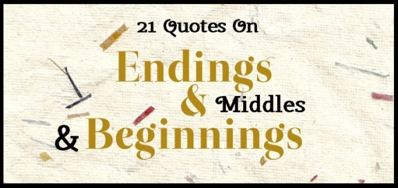 21 Literary Quotes On Beginnings, Middles, And Endings