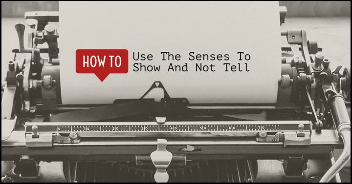How To Use The Senses To Show And Not Tell