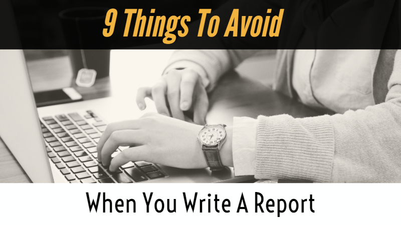9 Things To Avoid When You Write A Report