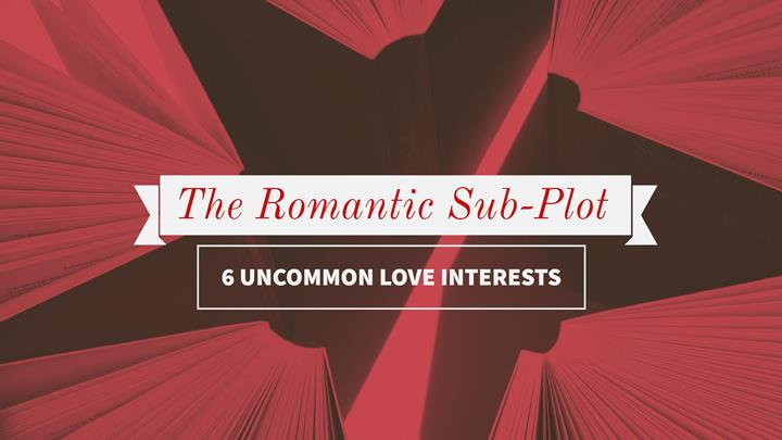 The Romantic Sub-Plot - 6 Uncommon Romantic Love Interests