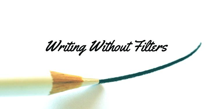 Writing Without Filters