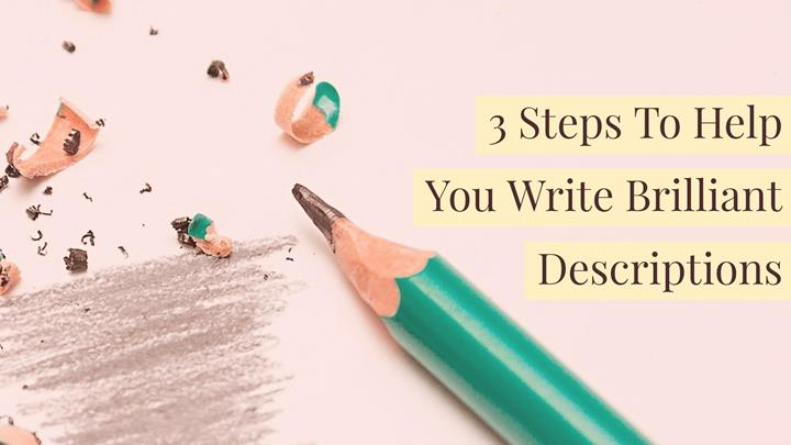 3 Steps To Help You Write Brilliant Descriptions