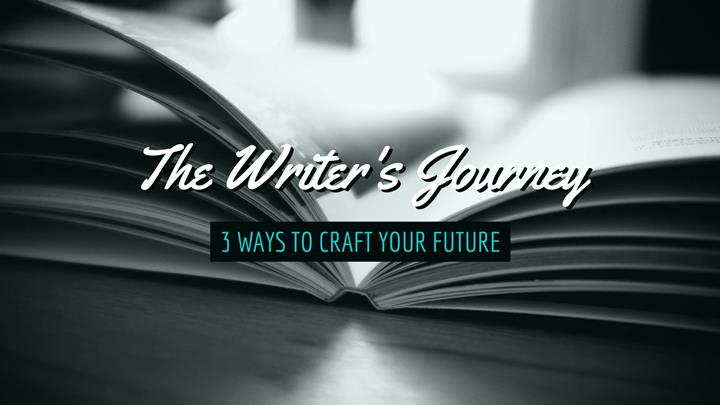 The Writer's Journey – 3 Ways To Craft Your Future