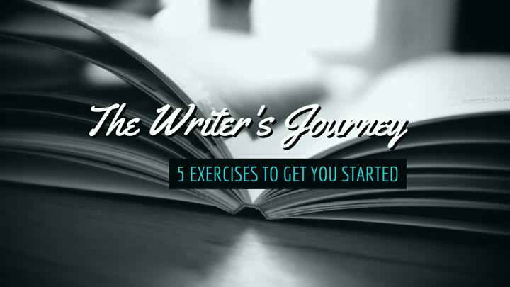 The Writer's Journey - 5 Exercises To Get You Started
