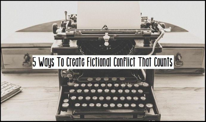 5 Ways To Create Fictional Conflict That Counts