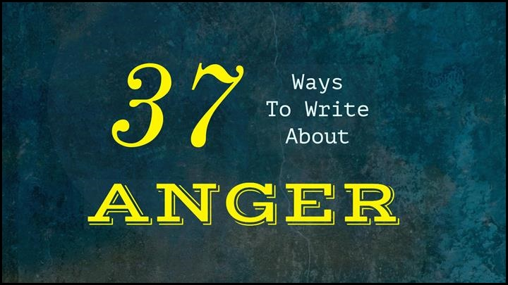 37 Ways To Write About Anger