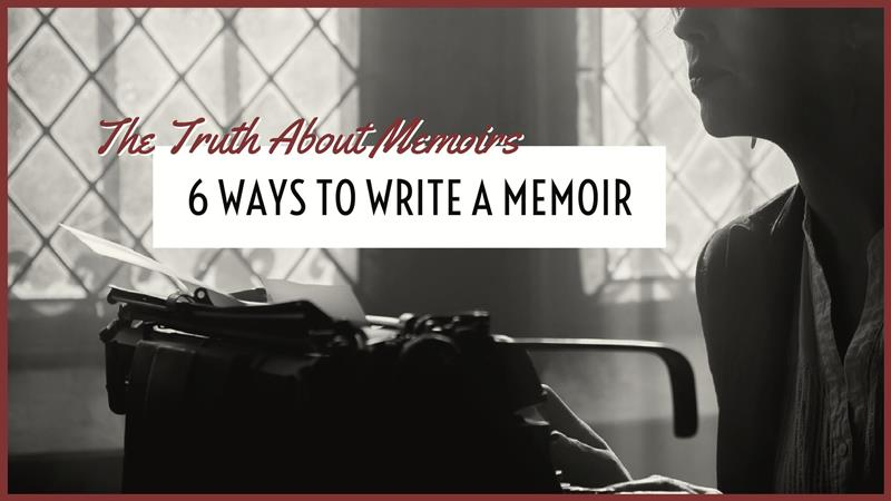 The Truth About Memoirs — 6 Ways To Write A Memoir