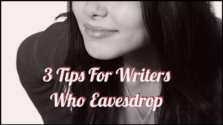 3 Tips For Writers Who Eavesdrop