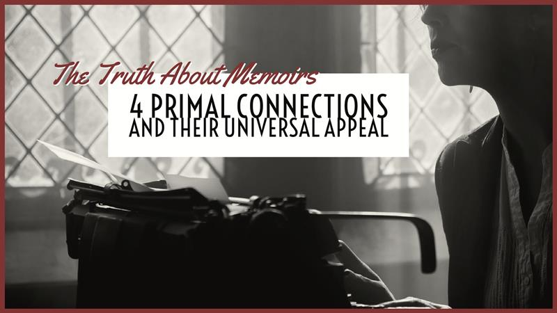The Truth About Memoirs – 4 Primal Connections And Their Universal Appeal