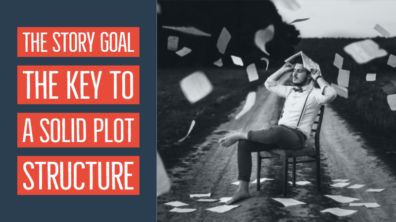 The Story Goal – The Key To Creating A Solid Plot Structure
