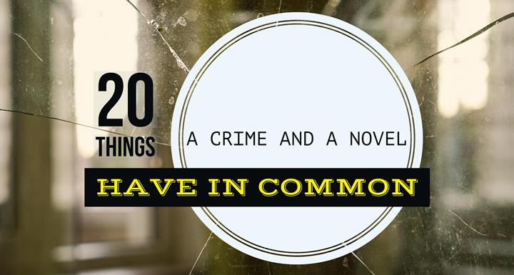 20 Things A Crime And A Novel Have In Common