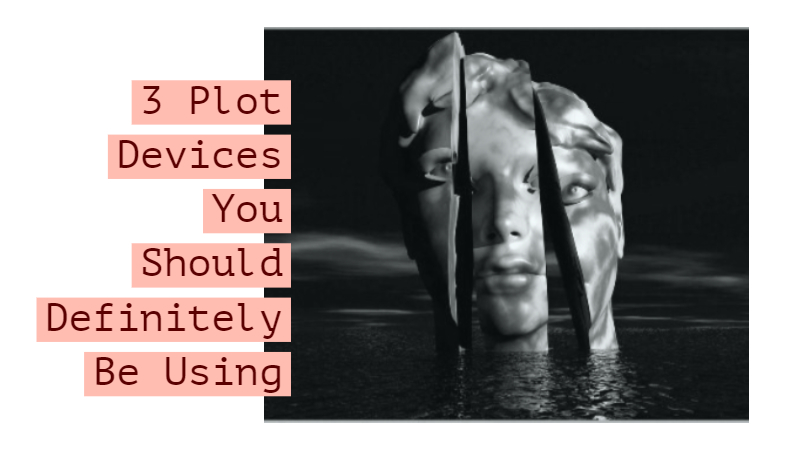 3 Plot Devices You Should Definitely Be Using