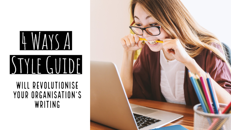 4 Ways A Style Guide Will Revolutionise Your Organisation's Writing