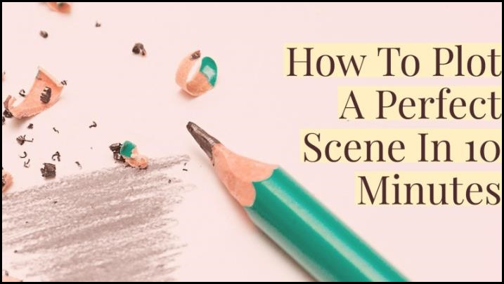 How To Plot A Perfect Scene In 10 Minutes
