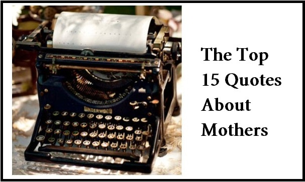 The Top 15 Quotes About Mothers