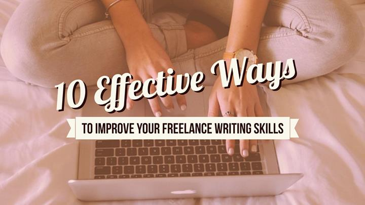 10 Effective Ways To Improve Your Freelance Writing Skills