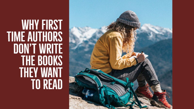 Why First Time Authors Don't Write The Books They Want To Read