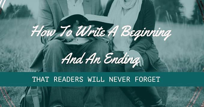 How To Write A Beginning And An Ending That Readers Will Never Forget