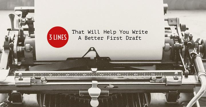 3 Lines That Will Help You Write A Better First Draft