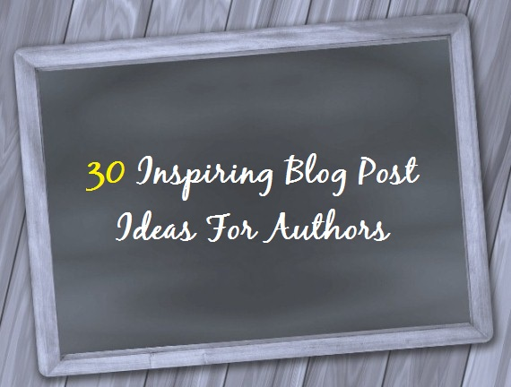 30 Inspiring Blog Post Ideas For Writers