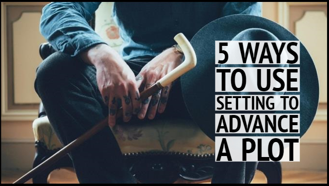 5 Ways To Use Setting To Advance A Plot