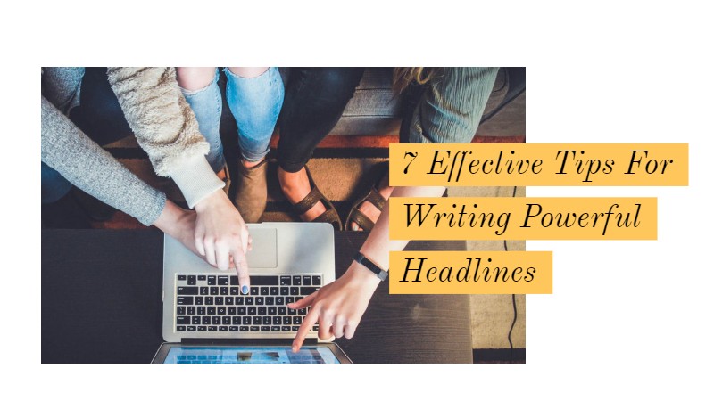 7 Effective Tips For Writing Powerful Headlines