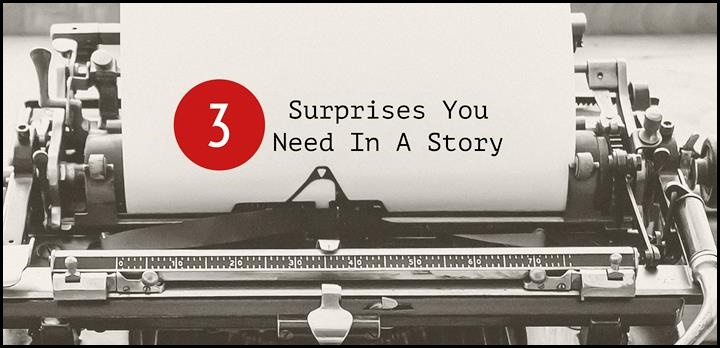 3 Surprises You Need In A Story