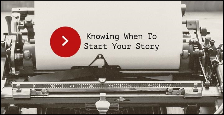 Knowing When To Start Your Story