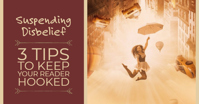 Suspending Disbelief – 3 Tips To Keep Your Reader Hooked