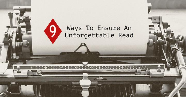 9 Ways To Ensure An Unforgettable Read