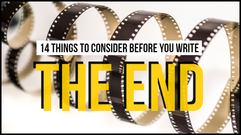 14 Things To Consider Before You Write The End