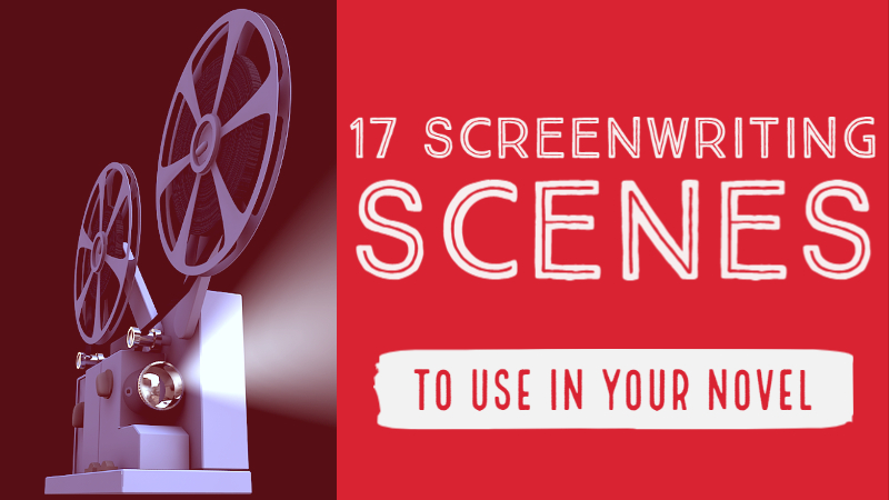 17 Screenwriting Scenes To Use In Your Novel