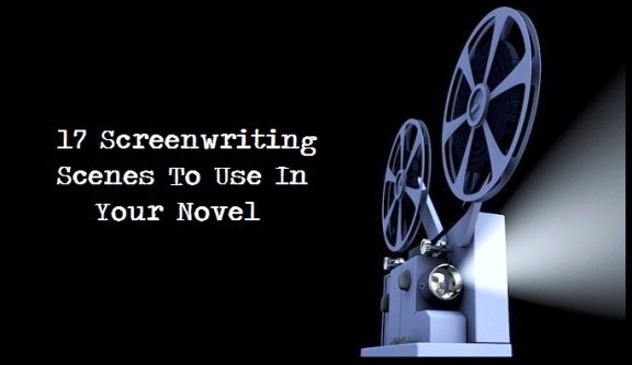 17 Screenwriting Scenes You Should Use In Your Novel