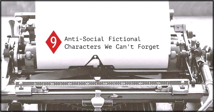 9 Anti-Social Fictional Characters We Can't Forget
