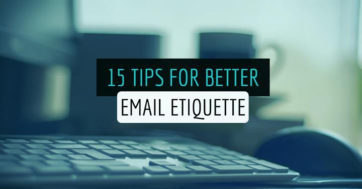 15 Tips For Better Email Etiquette