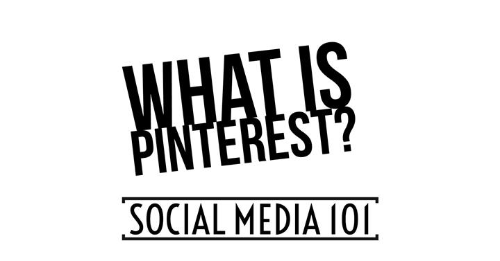 Social Media 101 - What Is Pinterest?