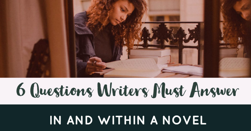 6 Questions Writers Must Answer In And Within A Novel