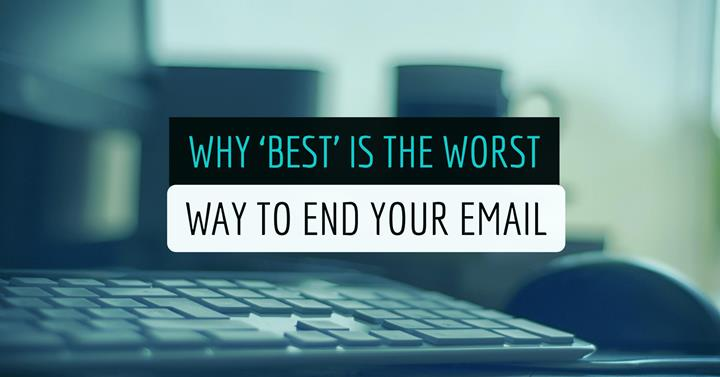 Why 'Best' Is The Worst Way To End Your Email