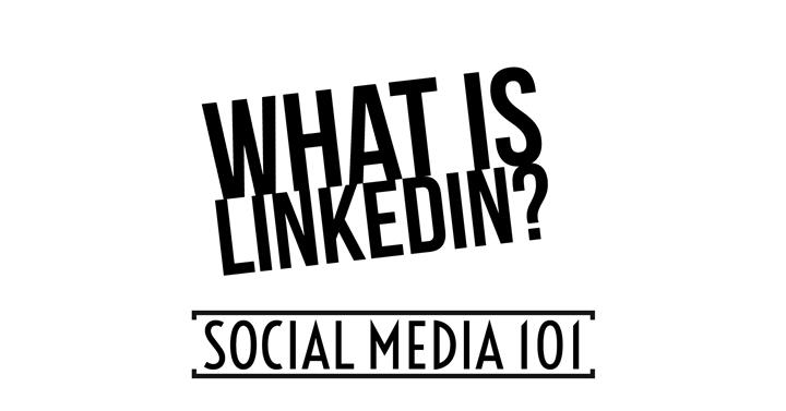 Social Media 101 - What Is LinkedIn?