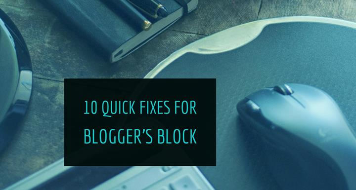 10 Quick Fixes For Blogger's Block