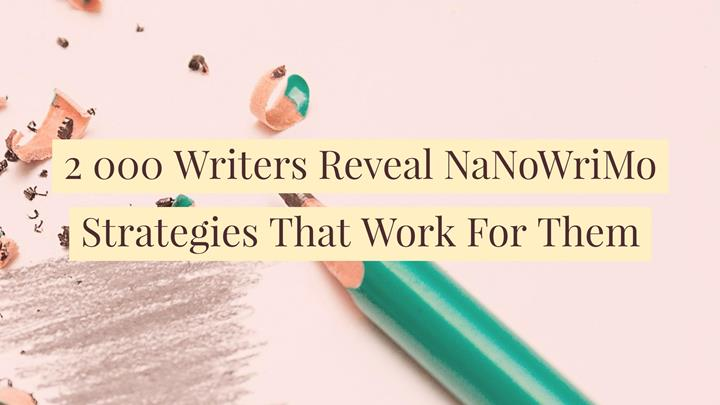 writers reveal nanowrimo strategies that work for them 2 000 writers reveal nanowrimo strategies that work for them writers write