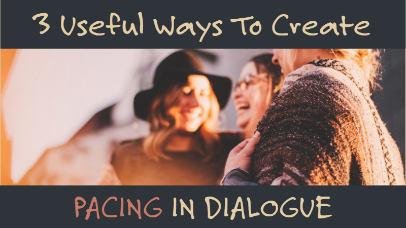 3 Incredibly Useful Ways To Create Pacing In Dialogue