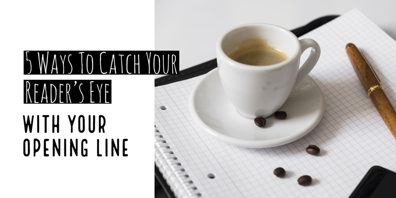5 Ways To Catch Your Reader's Eye With Your Opening Line