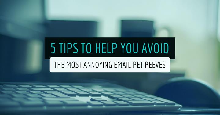 5 Tips To Help You Avoid The Most Annoying Email Pet Peeves