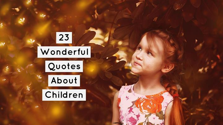 23 Wonderful Quotes About Children