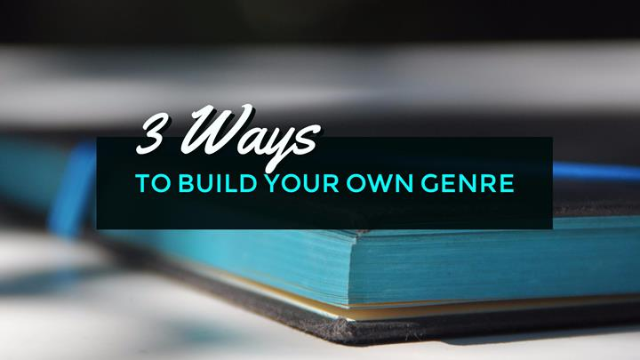 3 Ways To Build Your Own Genre