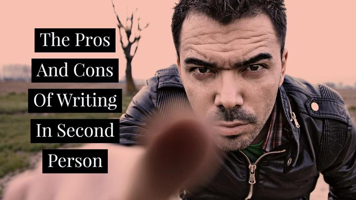 The Pros And Cons Of Writing In Second Person