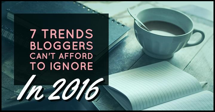 trends bloggers can't afford to ignore