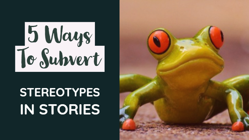 5 Ways To Subvert Stereotypes In Stories